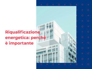 Read more about the article Riqualificazione energetica: perché sceglierla e attuarla adesso
